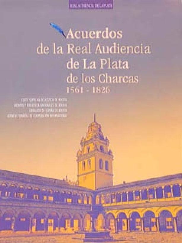 LIBROS DE ACUERDOS DE LA REAL AUDIENCIA DE LA PLATA DE LOS CHARCAS 1561-1826