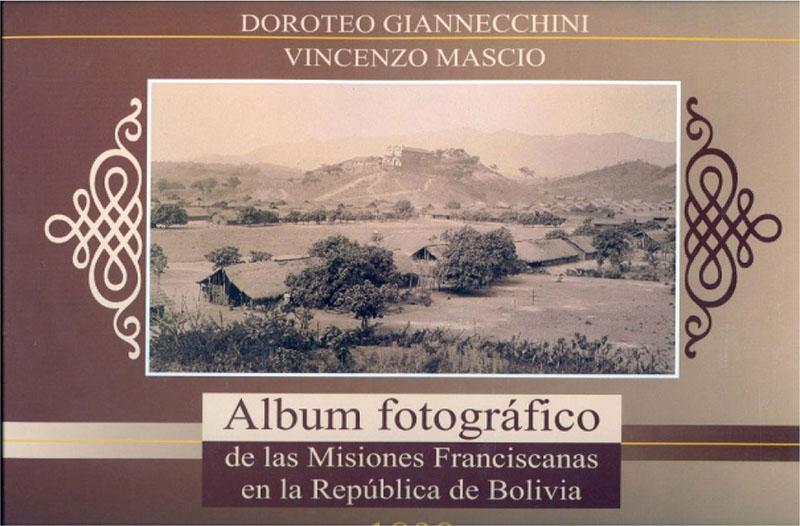 ÁLBUM FOTOGRÁFICO DE LAS MISIONES FRANCISCANAS EN BOLIVIA